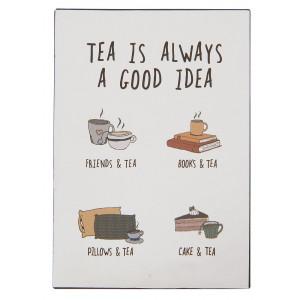 Metalowa Tabliczka Tea is always a good idea Ib Laursen