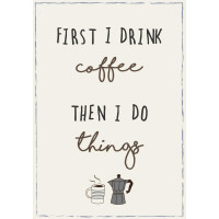 Metalowa Tabliczka First I drink coffee then I do things Ib Laursen